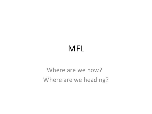 MFL Where are we now? Where are we heading?