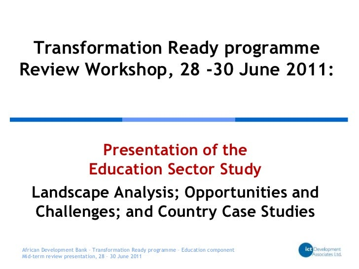 Transformation Ready programmeReview Workshop, 28 -30 June 2011:<br />Presentation of the Education Sector Study <br />Lan...