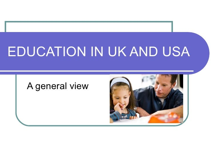 EDUCATION IN UK AND USA A general view