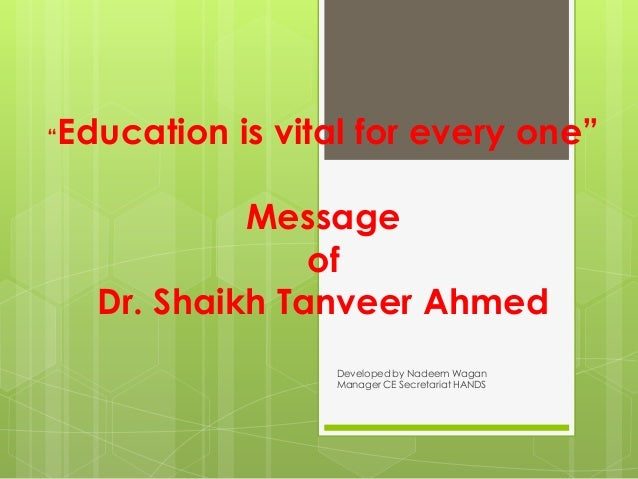 """Education is vital for every one""""""""             Message                 of    Dr. Shaikh Tanveer Ahmed                 Deve..."""