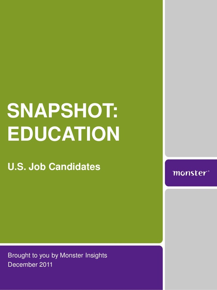 SNAPSHOT:EDUCATIONU.S. Job CandidatesBrought to you by Monster InsightsDecember 2011