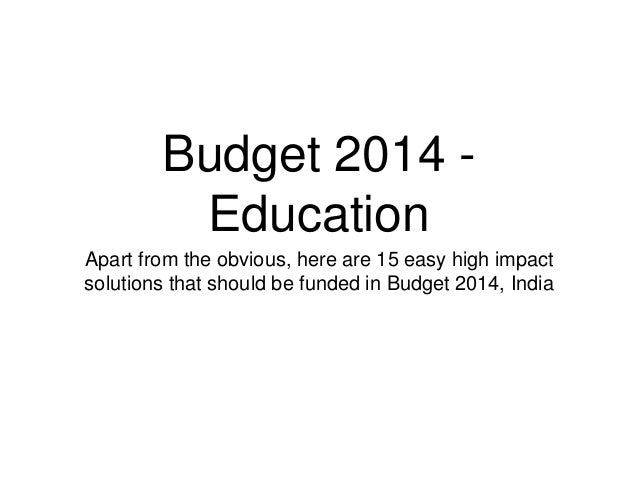 Budget 2014 - Education Apart from the obvious, here are 15 easy high impact solutions that should be funded in Budget 201...