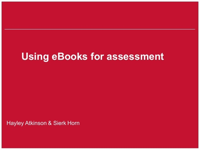 School of something FACULTY OF OTHER Using eBooks for assessment Hayley Atkinson & Sierk Horn