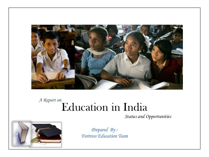 A Report on               Education in India                            Status and Opportunities