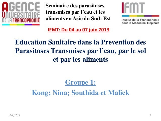 Education Sanitaire dans la Prevention desParasitoses Transmises par l'eau, par le solet par les alimentsGroupe 1:Kong; Ni...