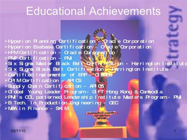 Educational Achievements 03/11/10 Saji's Educational Achievements <ul><li>Hyperion Planning Certification - Oracle Corpora...