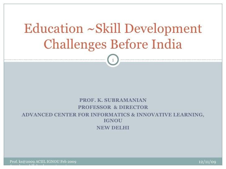 PROF. K. SUBRAMANIAN PROFESSOR  & DIRECTOR ADVANCED CENTER FOR INFORMATICS & INNOVATIVE LEARNING, IGNOU NEW DELHI Educatio...
