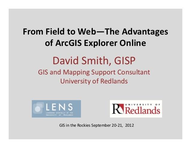 FromFieldtoWeb—TheAdvantages     ofArcGIS ExplorerOnline       DavidSmith,GISP   GISandMappingSupportConsulta...