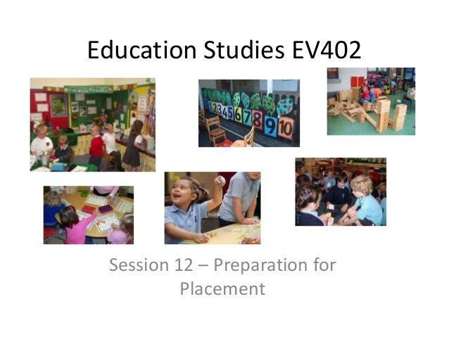 Education Studies EV402 Session 12 – Preparation for Placement
