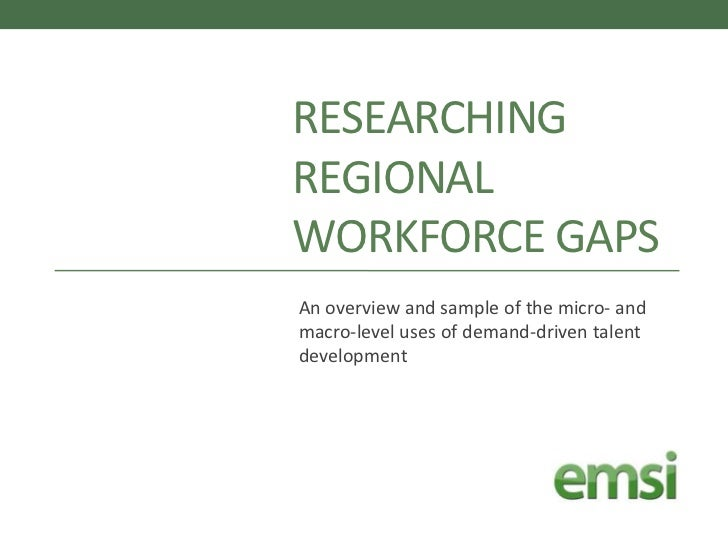 Researching Regional Workforce Gaps<br />An overview and sample of the micro- and macro-level uses of demand-driven talent...
