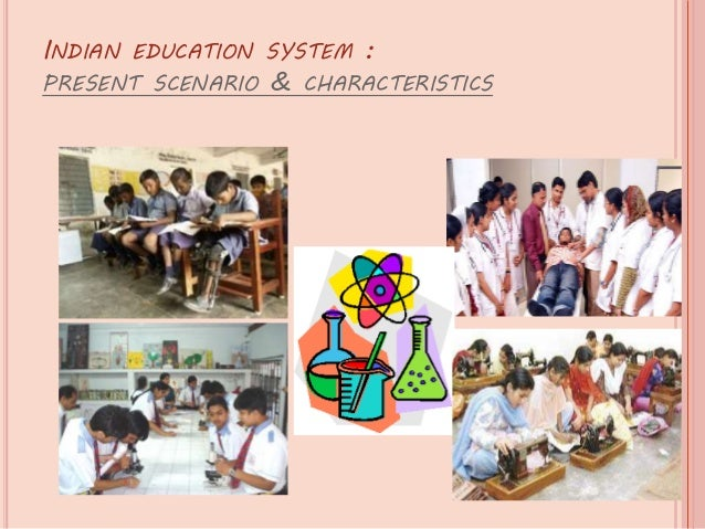 essays on present education system in india Our education system needs to be improved education plays an important role in our society, which is the key of success for our future.
