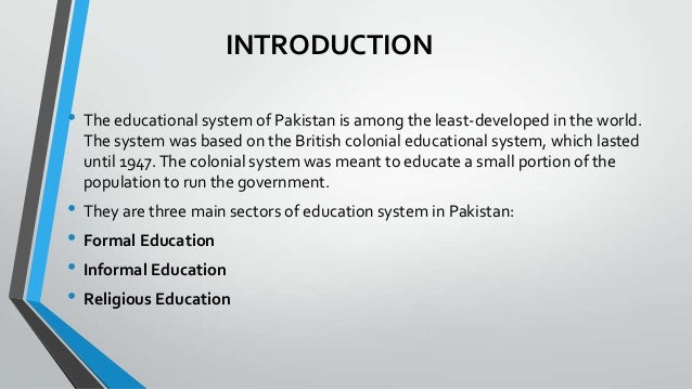 system of education in pakistan essay Essays related to education in pakistan 1 but there are a significant amount of differences in the primary school education system between the two countries.