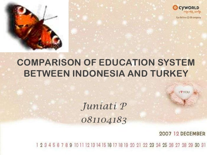 COMPARISON OF EDUCATION SYSTEM BETWEEN INDONESIA AND TURKEY<br />Juniati P<br />081104183<br />
