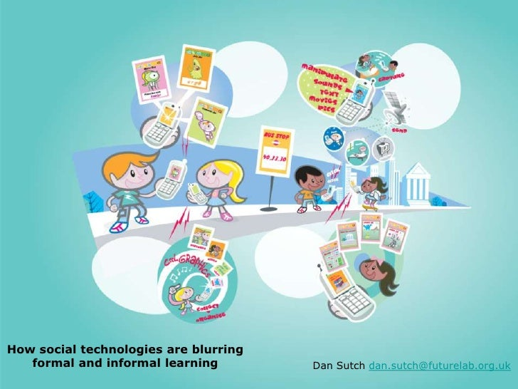 How social technologies are blurring  formal and informal learning<br />Dan Sutch dan.sutch@futurelab.org.uk<br />