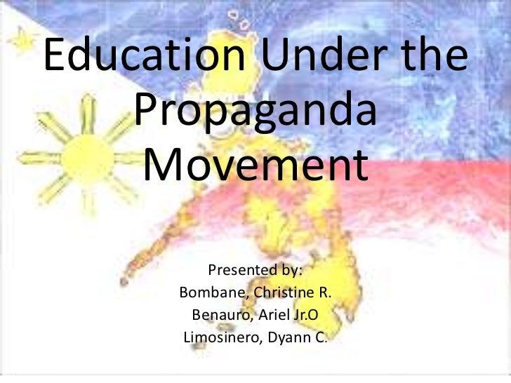 Education Under the    Propaganda    Movement         Presented by:      Bombane, Christine R.       Benauro, Ariel Jr.O  ...