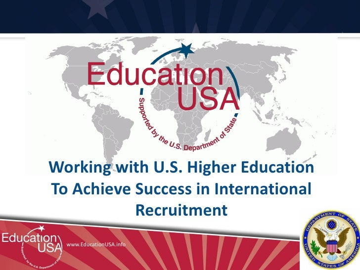 Working with U.S. Higher EducationTo Achieve Success in International           Recruitment  www.EducationUSA.info