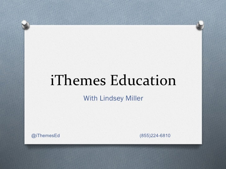 iThemes Education              With Lindsey Miller@iThemesEd                    (855)224-6810