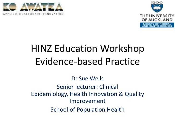 HINZ Education WorkshopEvidence-based Practice<br />Dr Sue Wells<br />Senior lecturer: Clinical Epidemiology, Health Innov...