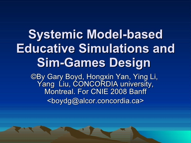 Systemic Model-based Educative Simulations and Sim-Games Design   ©By  Gary Boyd, Hongxin Yan, Ying  Li ,  Yang   Liu, CON...