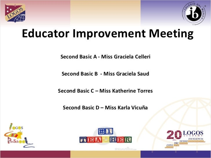 Educator Improvement Meeting      Second Basic A - Miss Graciela Celleri      Second Basic B - Miss Graciela Saud     Seco...