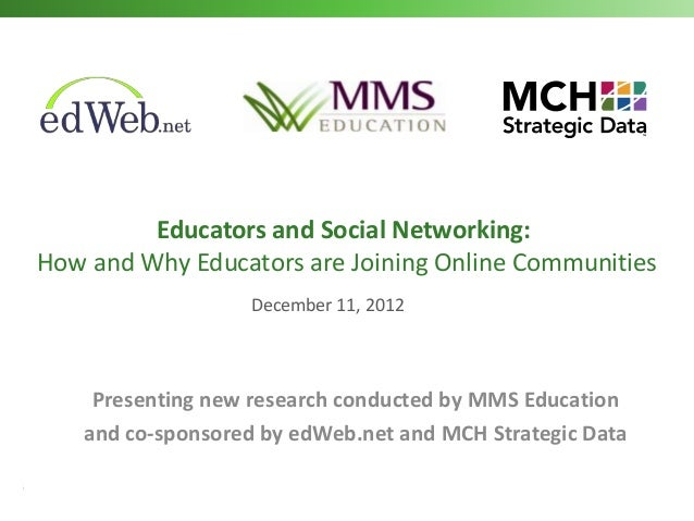 Educators and Social Networking:How and Why Educators are Joining Online Communities                                   Dec...