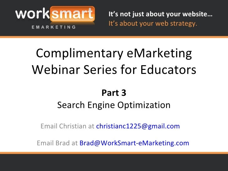 Complimentary eMarketing Webinar Series for Educators Email Brad at  [email_address] Part 3 Search Engine Optimization Ema...