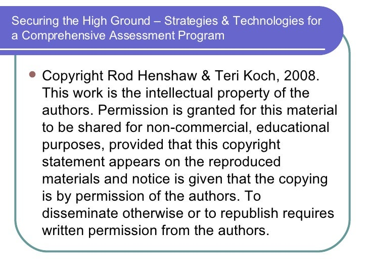 Securing the High Ground – Strategies & Technologies for a Comprehensive Assessment Program <ul><li>Copyright Rod Henshaw ...