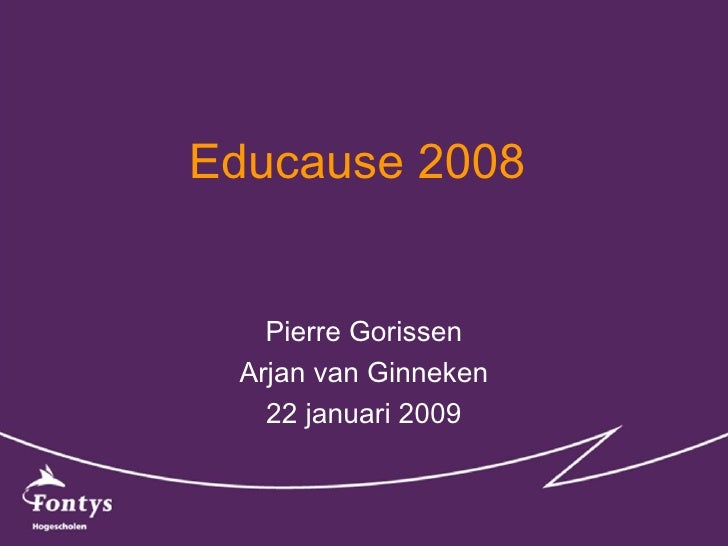 Educause 2008  Pierre Gorissen Arjan van Ginneken 22 januari 2009