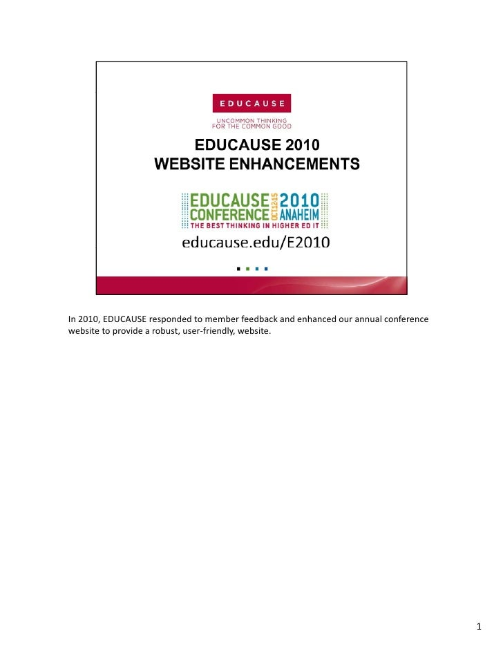 In 2010, EDUCAUSE responded to member feedback and enhanced our annual conference  website to provide a robust, user‐frien...