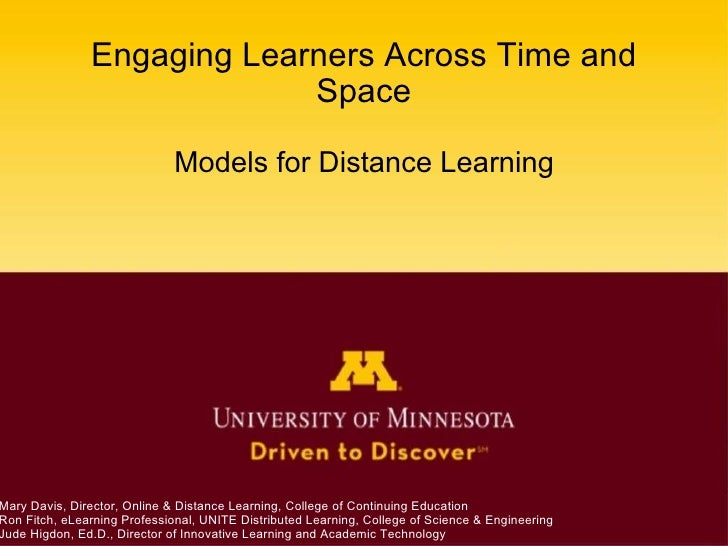 Engaging Learners Across Time and Space Models for Distance Learning Mary Davis, Director, Online & Distance Learning, Col...