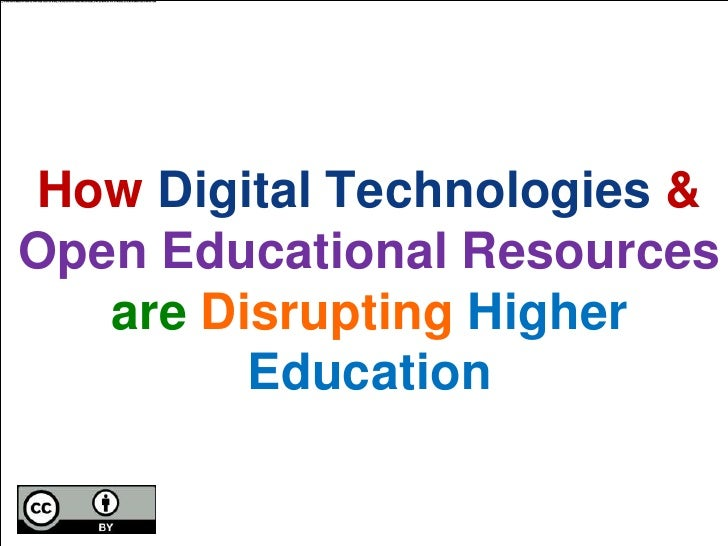HowDigital Technologies & Open Educational Resources areDisrupting Higher Education<br />
