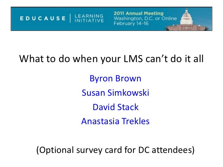 What to do when your LMS can't do it all Byron Brown Susan Simkowski David Stack Anastasia Trekles (Optional survey card f...