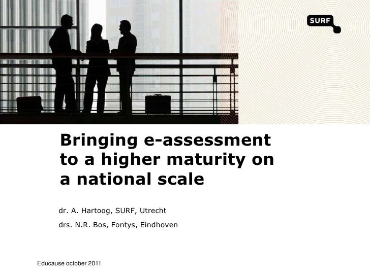 Bringing e-assessment       to a higher maturity on       a national scale      dr. A. Hartoog, SURF, Utrecht      drs. N....