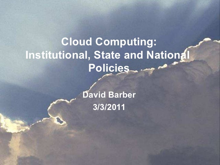 Cloud Computing: Institutional, State and National  Policies David Barber 3/3/2011