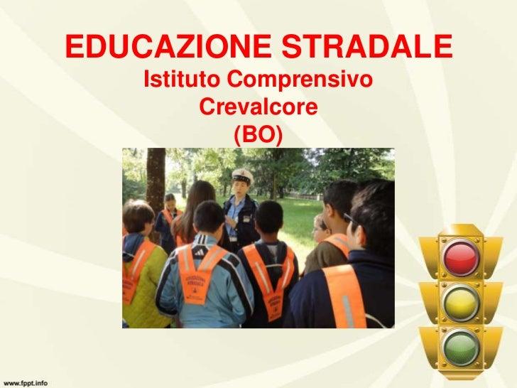 EDUCAZIONE STRADALEIstituto ComprensivoCrevalcore(BO)<br />