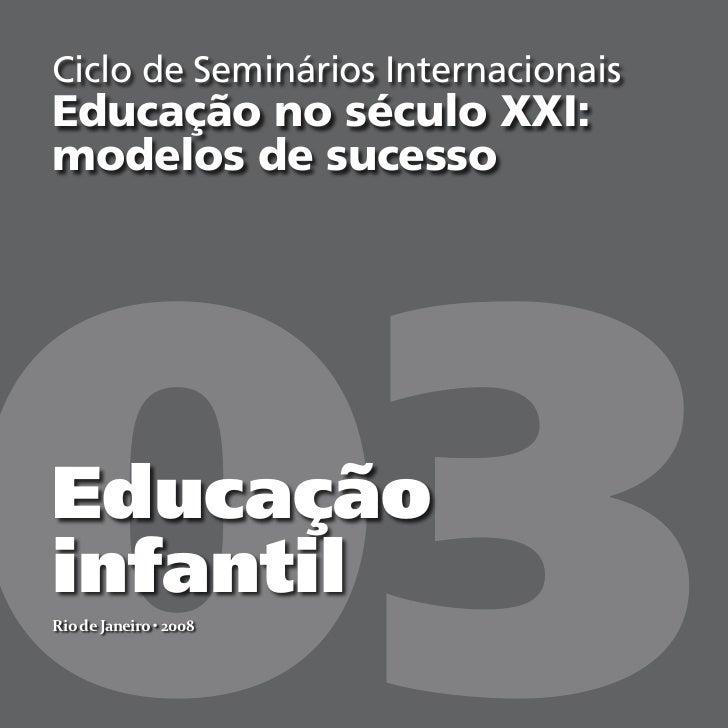Ciclo de Seminários InternacionaisEducação no século XXI:modelos de sucesso03EducaçãoinfantilRio de Janeiro • 2008