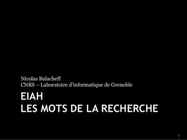 1  Nicolas Balacheff  CNRS – Laboratoire d'informatique de Grenoble  EIAH  LES MOTS DE LA RECHERCHE