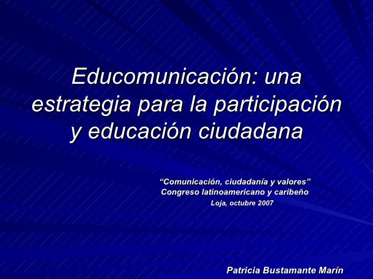 """Educomunicación: una estrategia para la participación y educación ciudadana """" Comunicación, ciudadanía y valores"""" Congreso..."""
