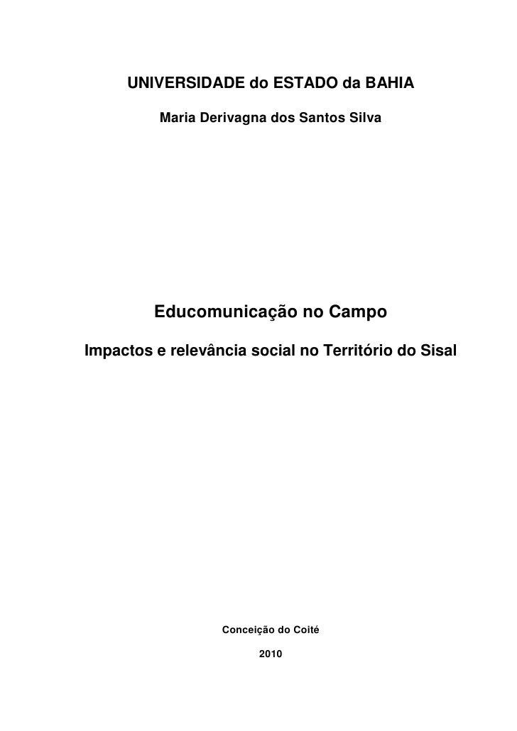 UNIVERSIDADE do ESTADO da BAHIA          Maria Derivagna dos Santos Silva         Educomunicação no CampoImpactos e relevâ...
