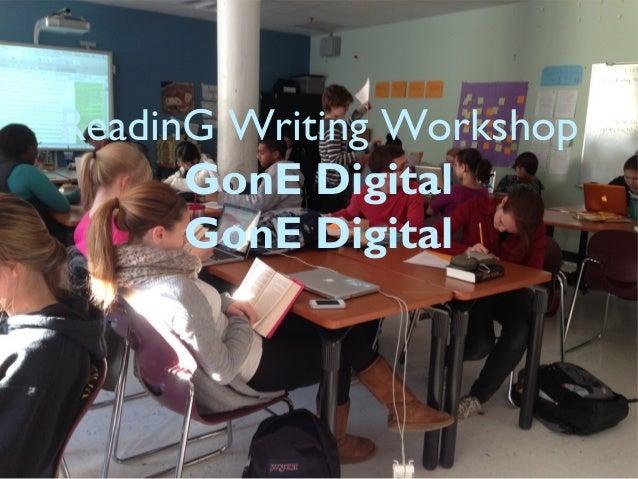 ReadinG Writing Workshop GonE Digital GonE Digital