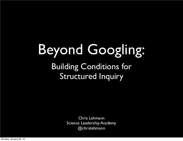 Beyond Googling:                          Building Conditions for                            Structured Inquiry           ...