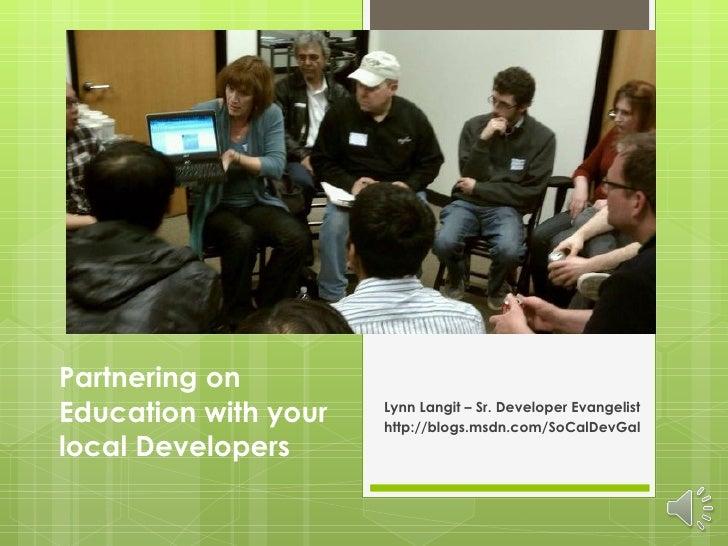 Partnering on Education with your local Developers Lynn Langit – Sr. Developer Evangelist  http://blogs.msdn.com/SoCalDevGal