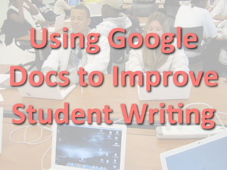Using Google Docs to Improve Student Writing
