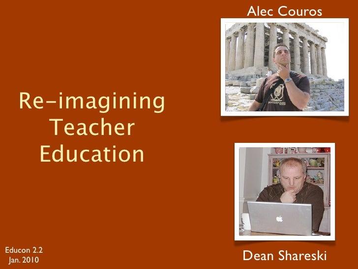 Alec Couros        Re-imagining       Teacher      Education    Educon 2.2  Jan. 2010        Dean Shareski