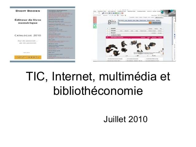 TIC, Internet, multimédia et bibliothéconomie Juillet 2010