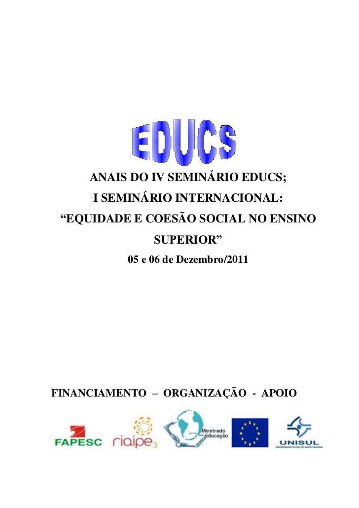 """ANAIS DO IV SEMINÁRIO EDUCS;     I SEMINÁRIO INTERNACIONAL: """"EQUIDADE E COESÃO SOCIAL NO ENSINO               SUPERIOR""""   ..."""