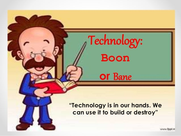 essays on science and technology boon or curse
