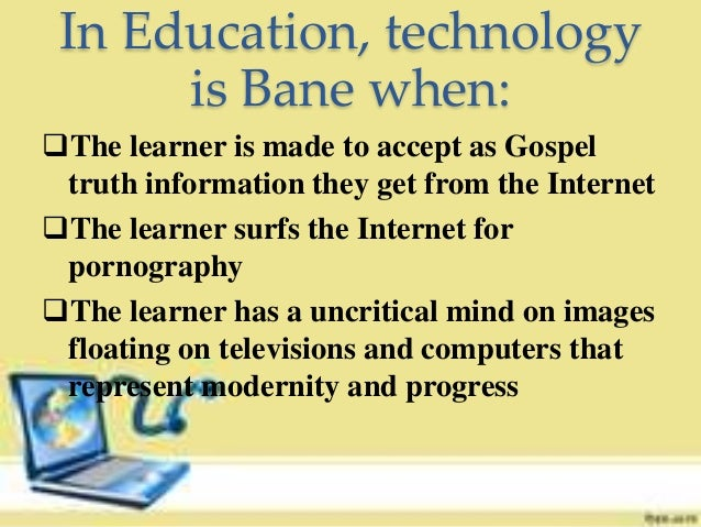 technology is a bane essay Modern technology is a bane modern technology is a bane 2123 words may 23rd, 2004 9 pages introduction rationale  essay on modern warfare and technology:.