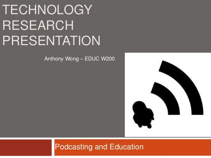Technology Research Presentation<br />Anthony Wong – EDUC W200<br />Podcasting and Education<br />