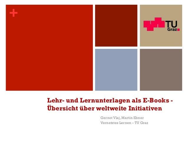 +    Lehr- und Lernunterlagen als E-Books -    Übersicht über weltweite Initiativen                    Gernot Vlaj, Martin...